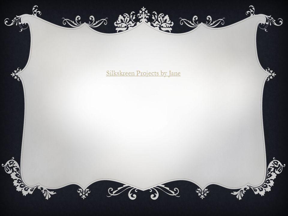 Silkskreen Projects by Jane