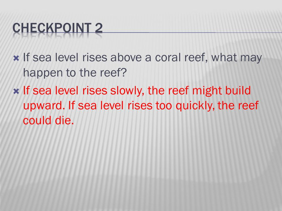  If sea level rises slowly, the reef might build upward.