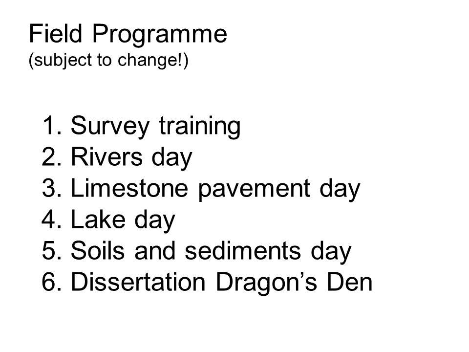 Field Programme (subject to change!) 1. Survey training 2.