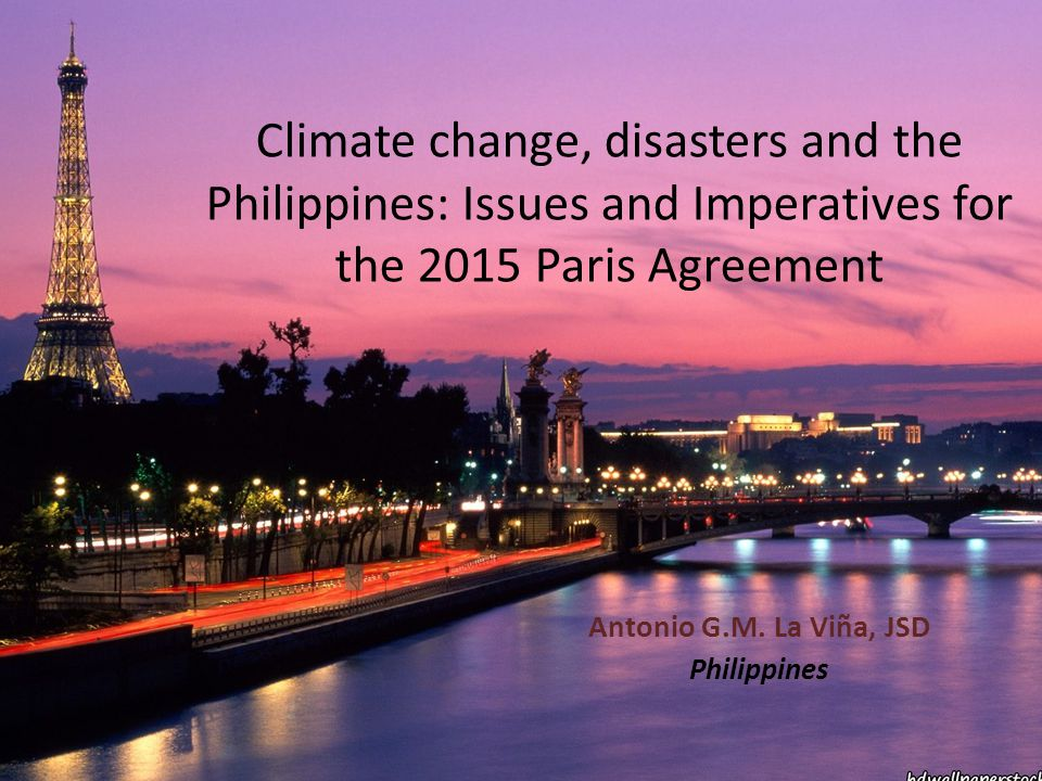 Climate change, disasters and the Philippines: Issues and Imperatives for the 2015 Paris Agreement Antonio G.M.