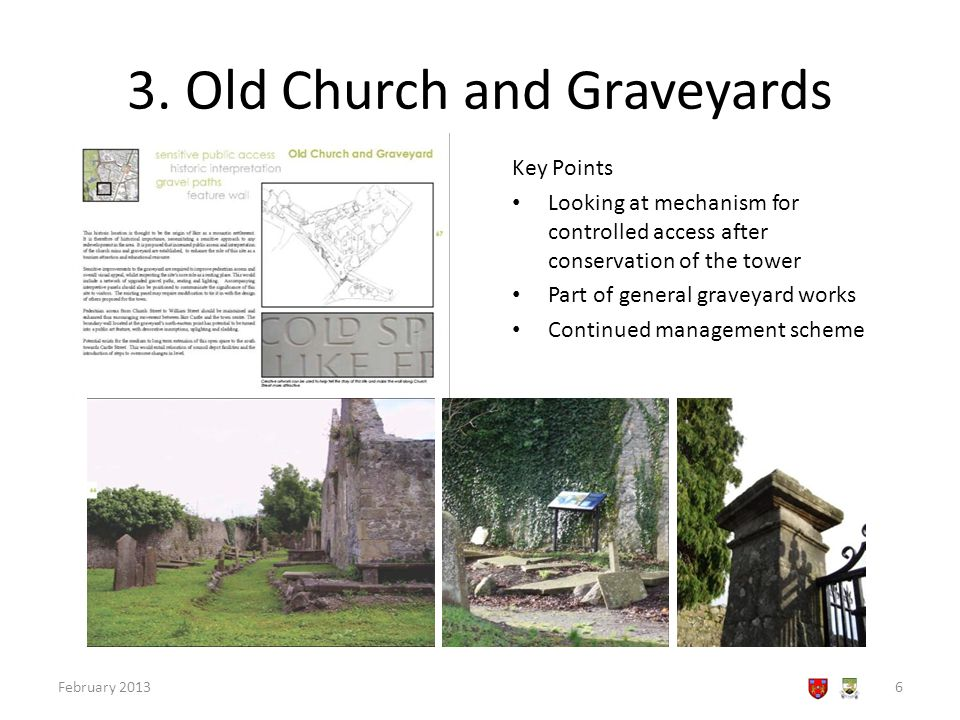 3. Old Church and Graveyards February 20136 Key Points Looking at mechanism for controlled access after conservation of the tower Part of general grav