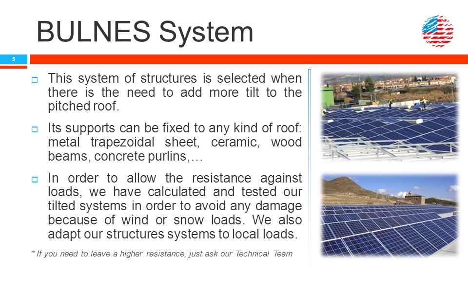 BULNES System  This system of structures is selected when there is the need to add more tilt to the pitched roof.