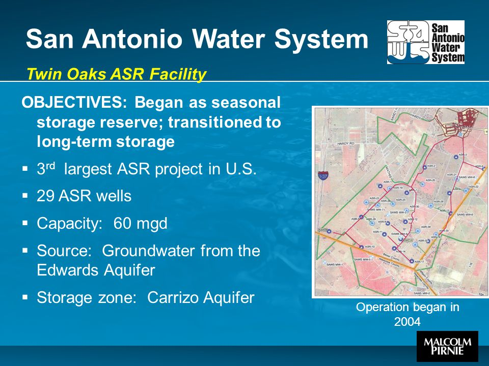 San Antonio Water System Twin Oaks ASR Facility OBJECTIVES: Began as seasonal storage reserve; transitioned to long-term storage  3 rd largest ASR project in U.S.