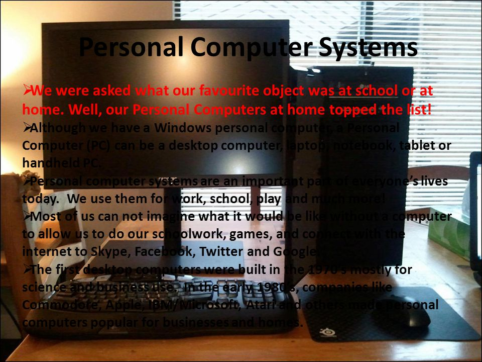 Personal Computer Systems  We were asked what our favourite object was at school or at home.