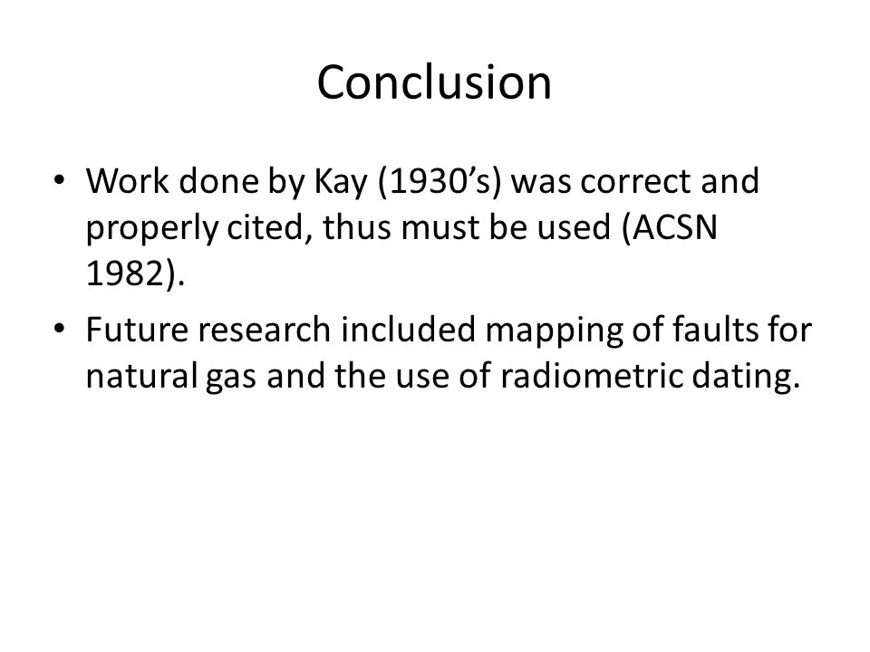Conclusion Work done by Kay (1930's) was correct and properly cited, thus must be used (ACSN 1982). Future research included mapping of faults for nat