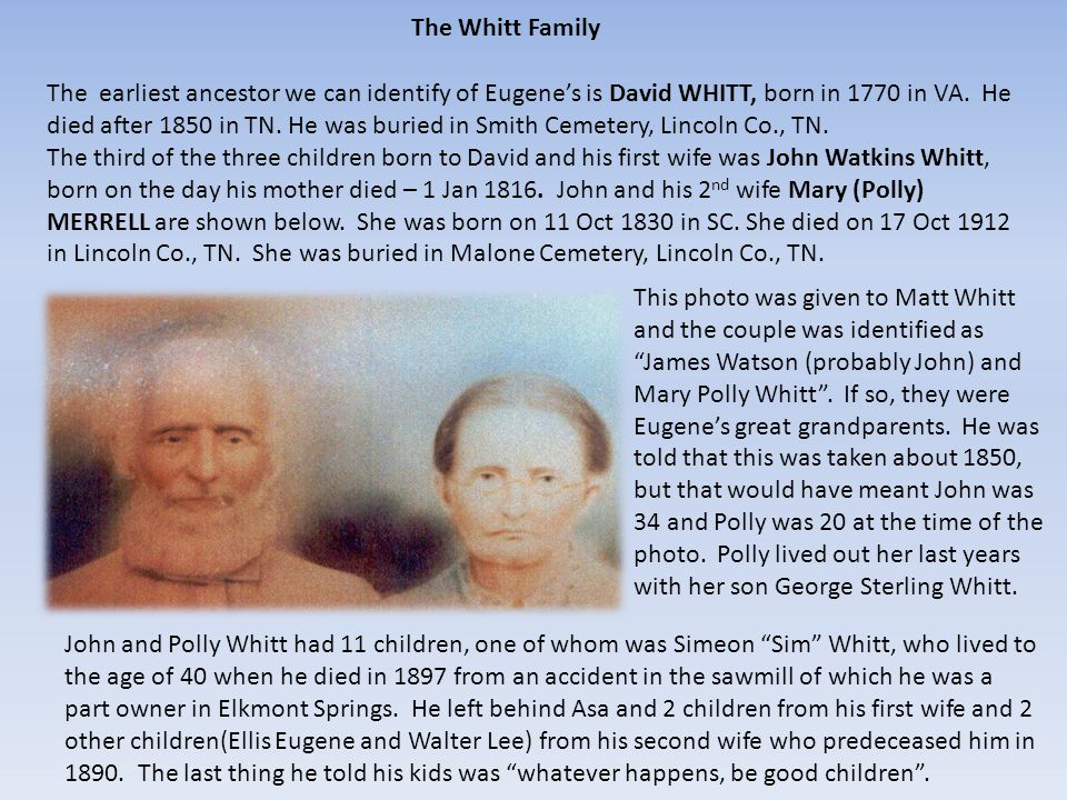 "John and Polly Whitt had 11 children, one of whom was Simeon ""Sim"" Whitt, who lived to the age of 40 when he died in 1897 from an accident in the sawm"