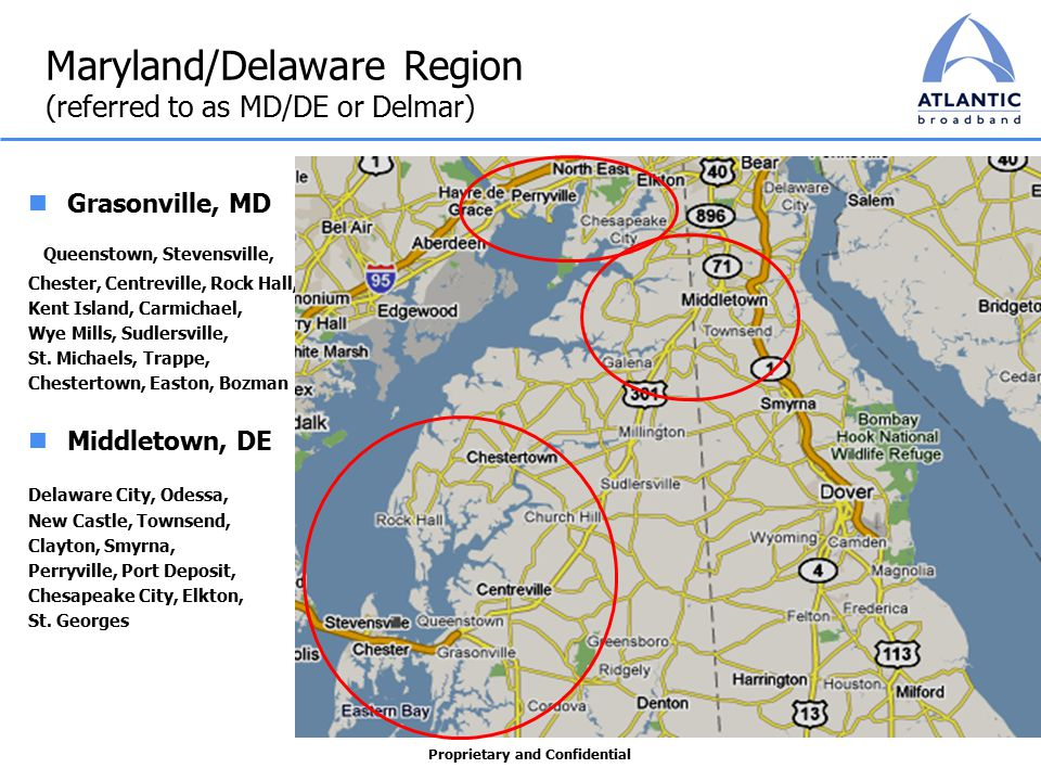Proprietary and Confidential Maryland/Delaware Region (referred to as MD/DE or Delmar) Grasonville, MD Queenstown, Stevensville, Chester, Centreville,