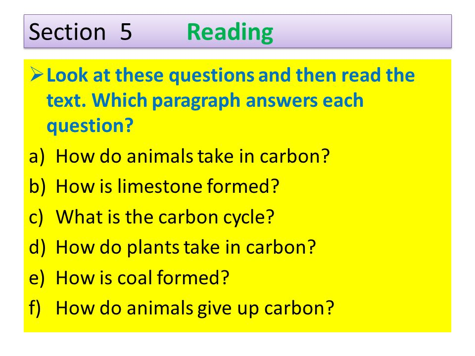 Section 5 Reading  Look at these questions and then read the text. Which paragraph answers each question? a)How do animals take in carbon? (3) b)How