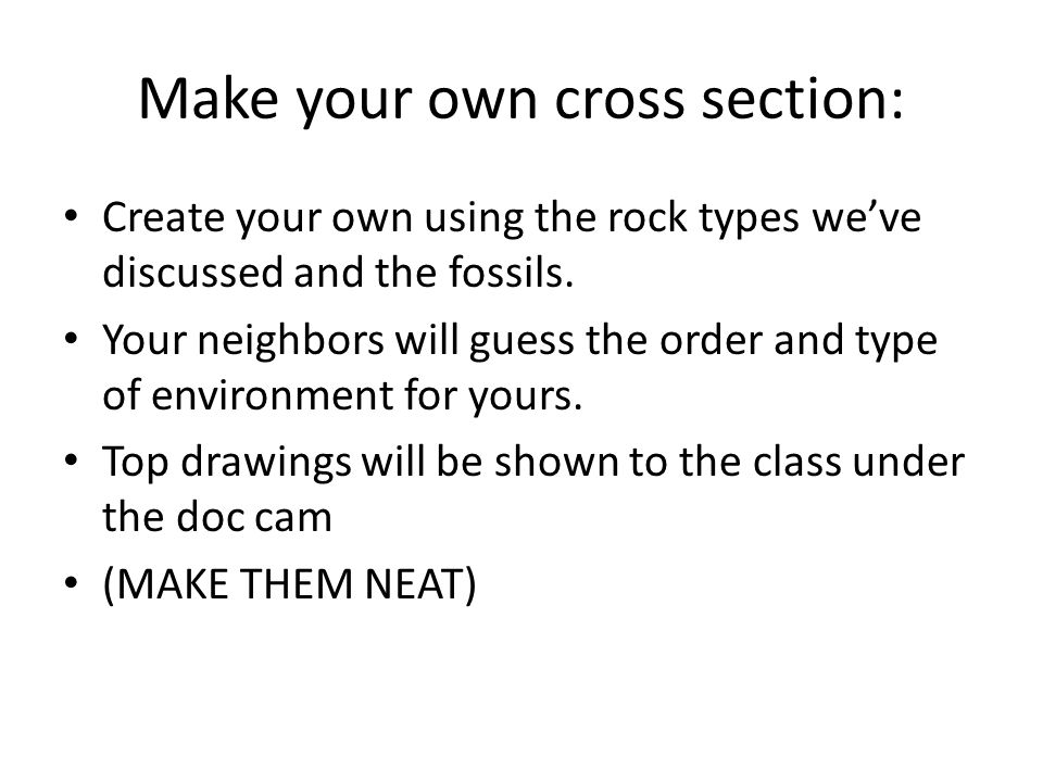 Make your own cross section: Create your own using the rock types we've discussed and the fossils. Your neighbors will guess the order and type of env