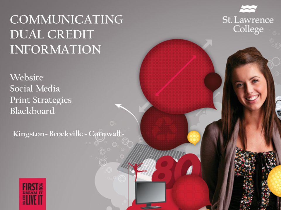 COMMUNICATING DUAL CREDIT INFORMATION Website Social Media Print Strategies Blackboard Kingston ~ Brockville ~ Cornwall ~