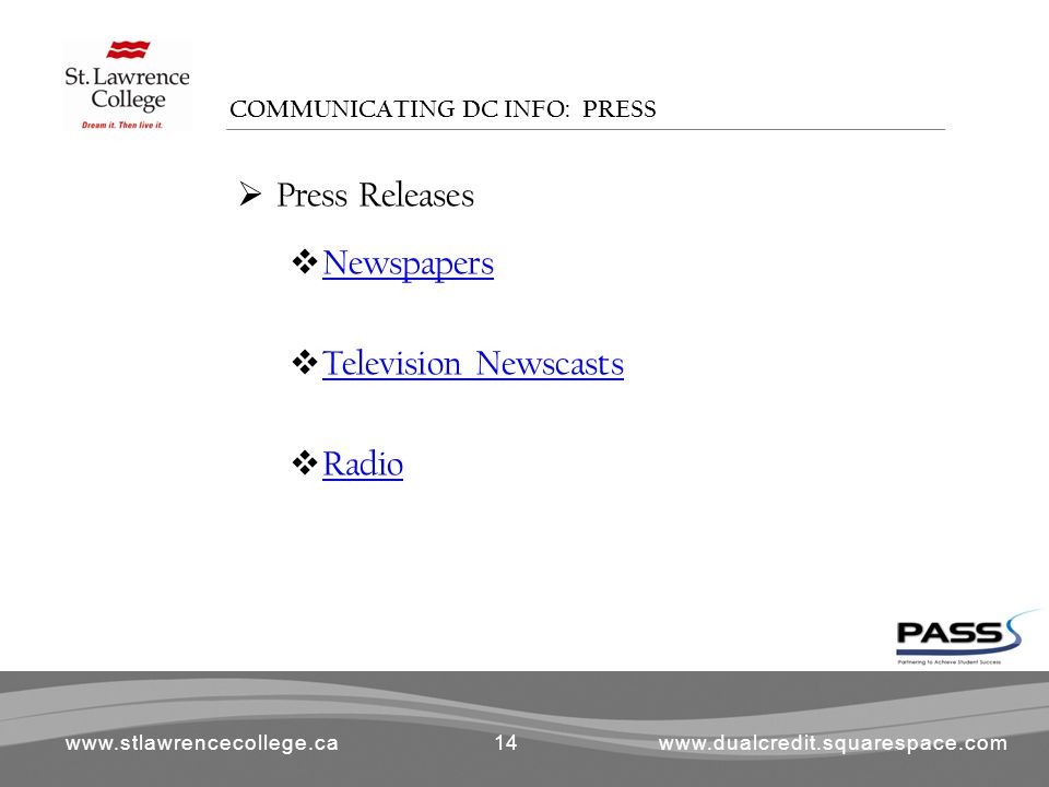 www.stlawrencecollege.cawww.dualcredit.squarespace.com  Press Releases  Newspapers Newspapers  Television Newscasts Television Newscasts  Radio Radio COMMUNICATING DC INFO: PRESS 14