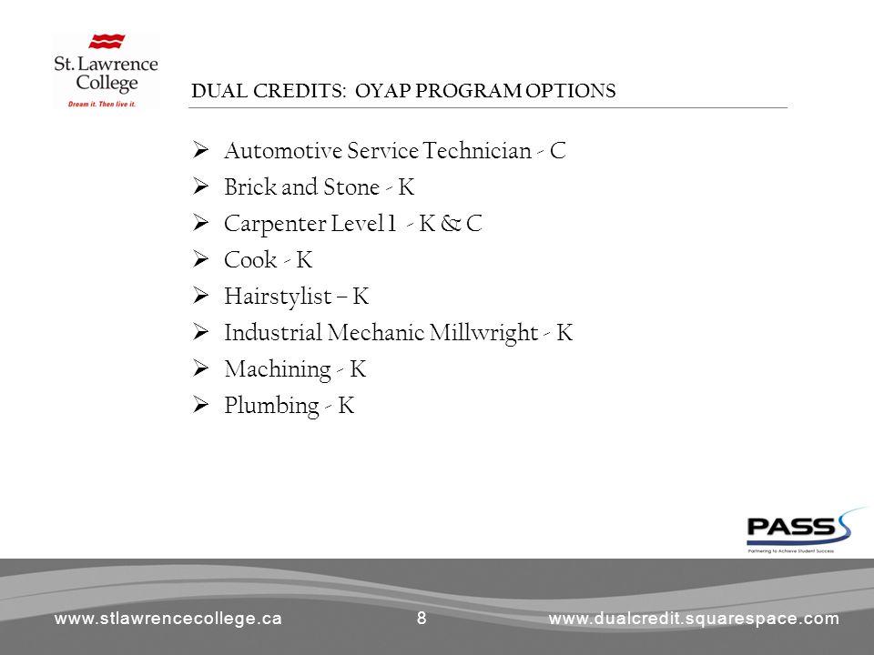 www.stlawrencecollege.cawww.dualcredit.squarespace.com  Automotive Service Technician - C  Brick and Stone - K  Carpenter Level 1 - K & C  Cook -