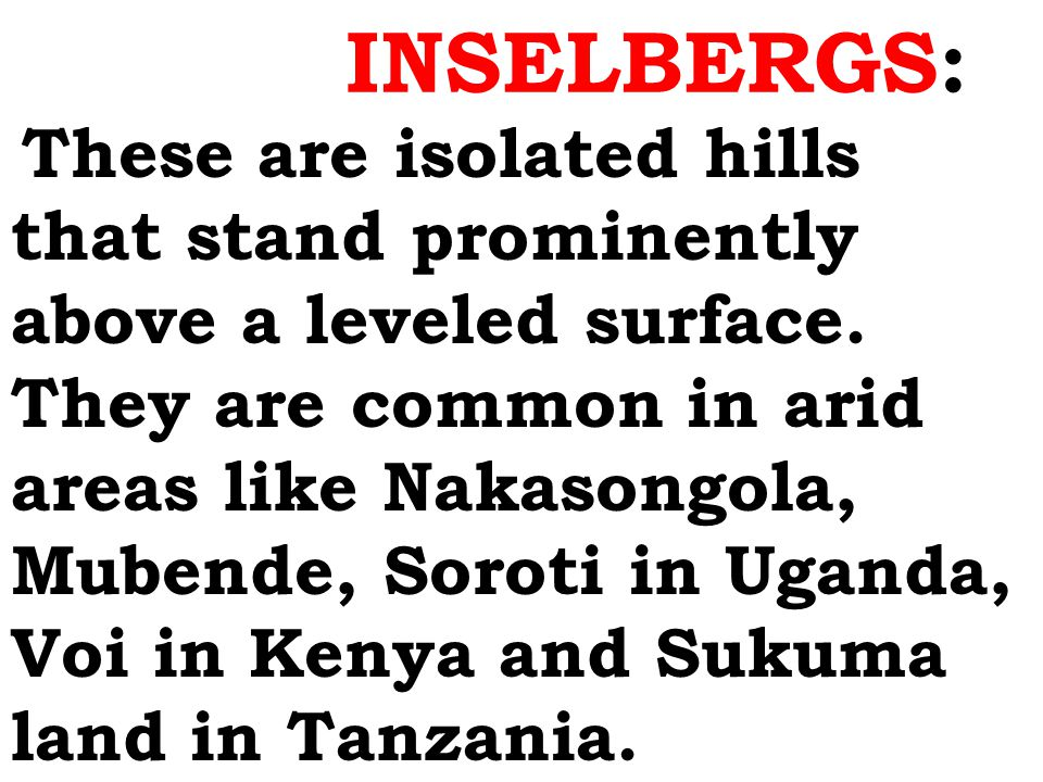 INSELBERGS: These are isolated hills that stand prominently above a leveled surface.