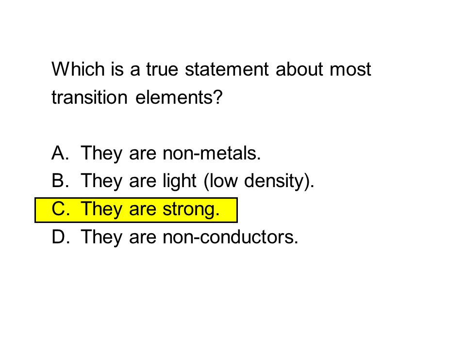 Pair the statement about the transition elements with the words The **** elements fit between group 2 and 3. catalysts They tend to be very****reactiv