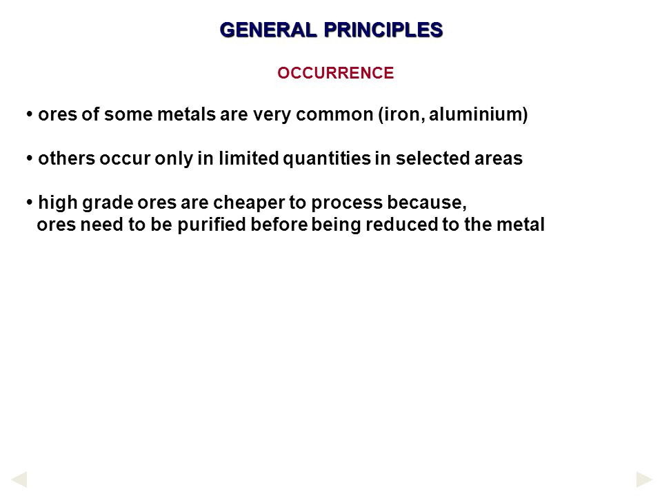 GENERAL PRINCIPLES METHODS - GENERAL Low in seriesoccur native or Cu, Agextracted by roasting an ore Middle of seriesmetals below carbon are extracted
