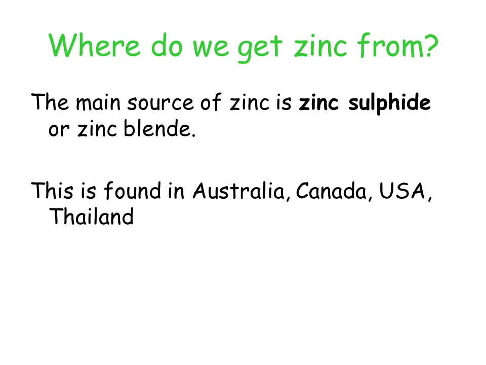 Consider zincs position in the periodic table….. Which method of extraction would you expect to be used?