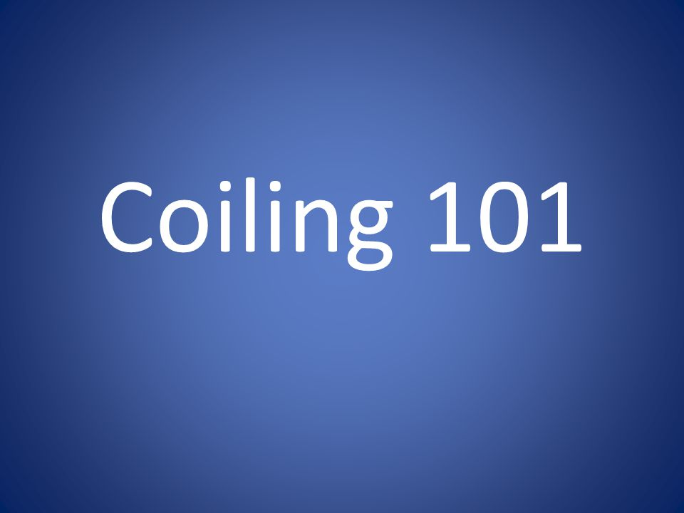 Coiling 101
