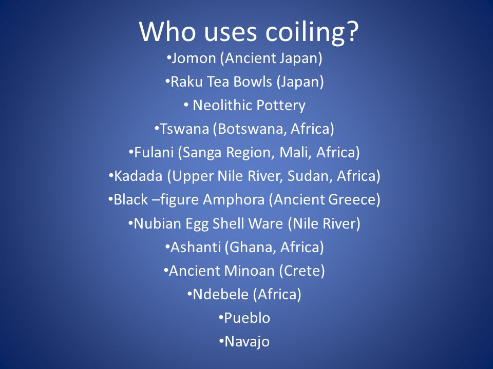 Who uses coiling.