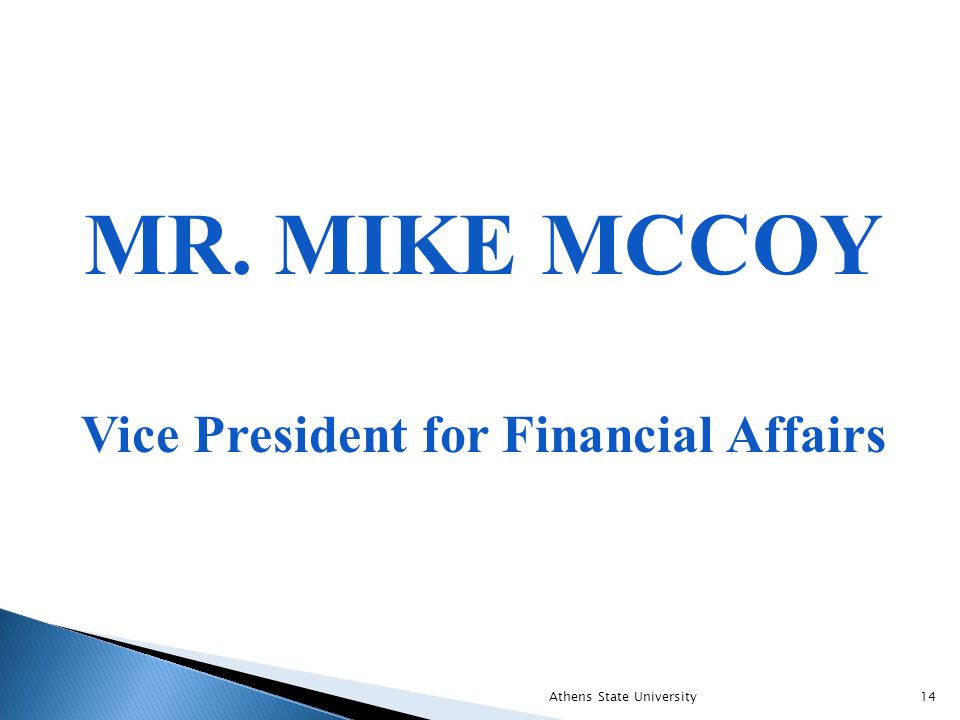 MR. MIKE MCCOY Vice President for Financial Affairs Athens State University14