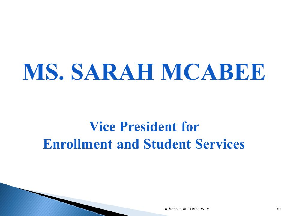 MS. SARAH MCABEE Vice President for Enrollment and Student Services Athens State University30