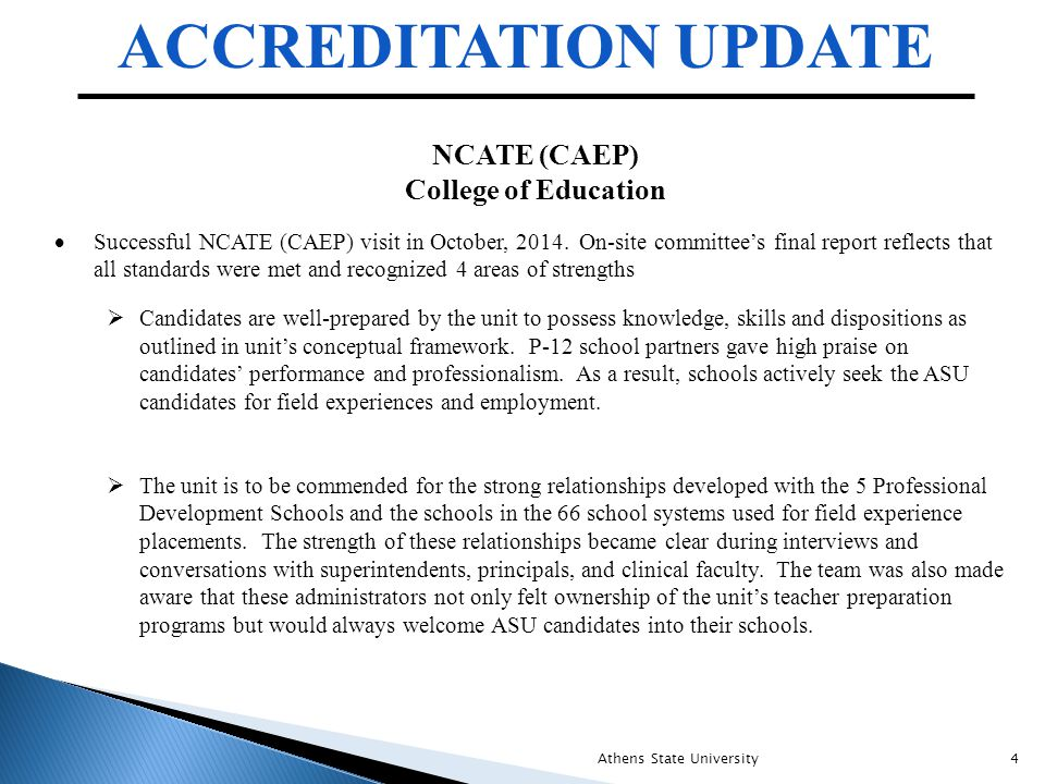 ACCREDITATION UPDATE Athens State University4 NCATE (CAEP) College of Education  Successful NCATE (CAEP) visit in October, 2014.