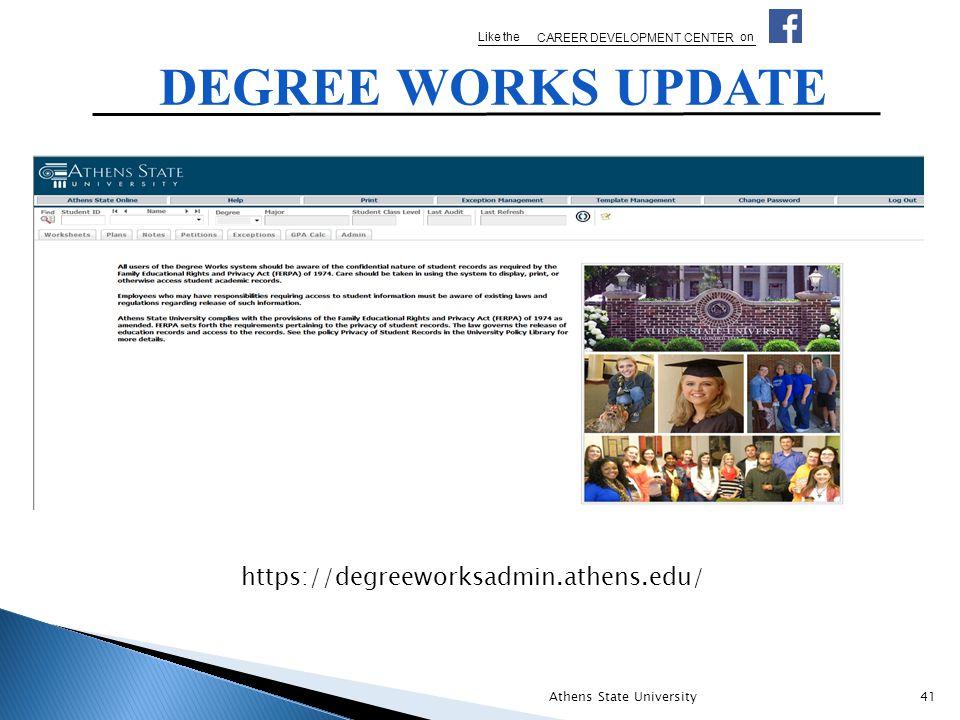 DEGREE WORKS UPDATE Like the CAREER DEVELOPMENT CENTER on Athens State University41 https://degreeworksadmin.athens.edu/