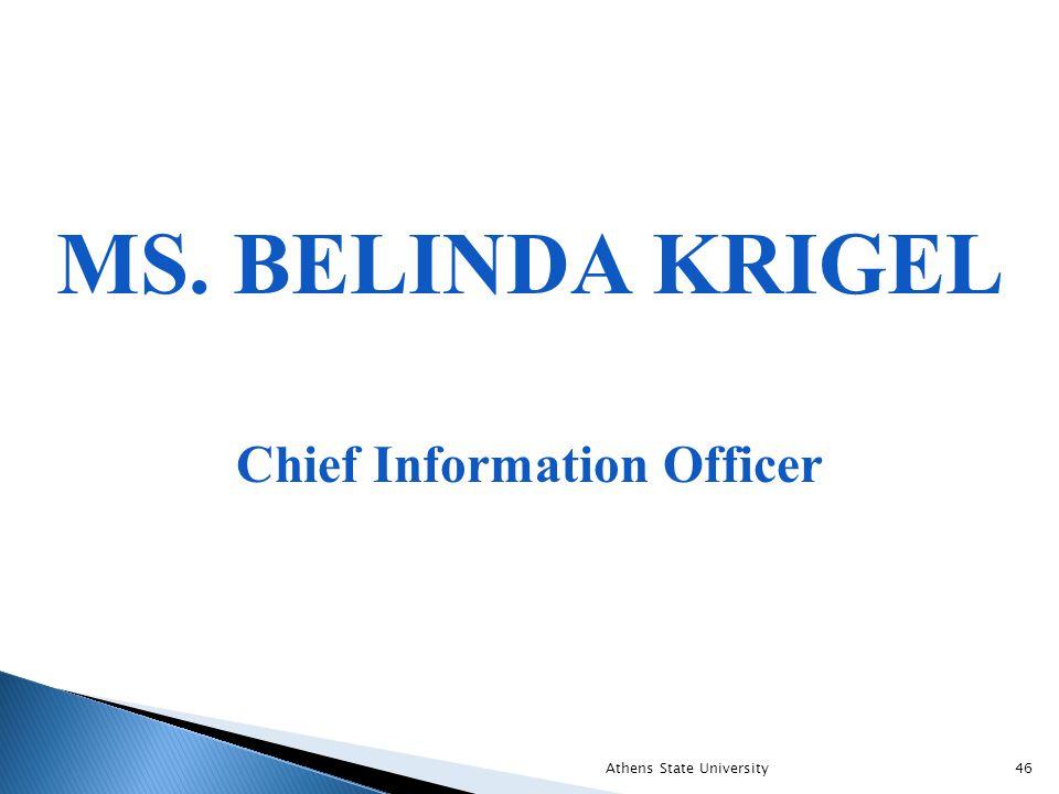 MS. BELINDA KRIGEL Chief Information Officer Athens State University46