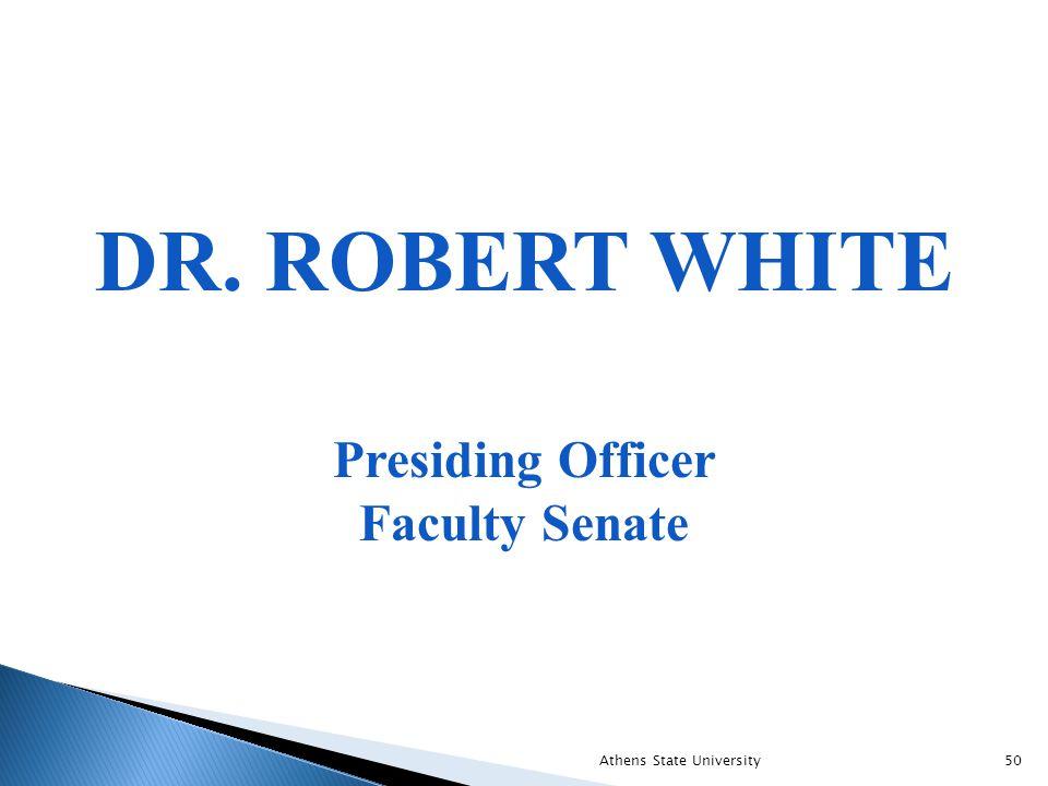 DR. ROBERT WHITE Presiding Officer Faculty Senate Athens State University50