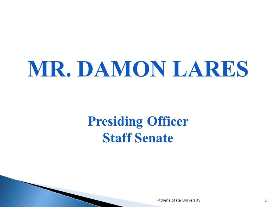 MR. DAMON LARES Presiding Officer Staff Senate Athens State University51