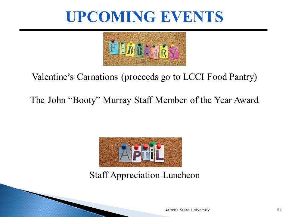 """UPCOMING EVENTS Athens State University54 Valentine's Carnations (proceeds go to LCCI Food Pantry) The John """"Booty"""" Murray Staff Member of the Year Aw"""