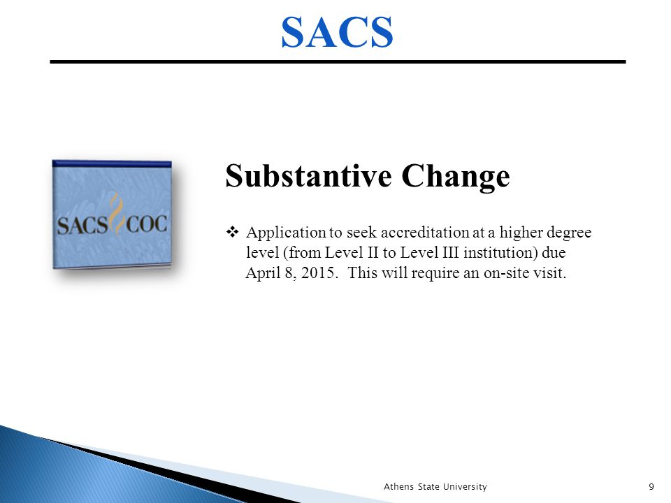 SACS Substantive Change  Application to seek accreditation at a higher degree level (from Level II to Level III institution) due April 8, 2015.