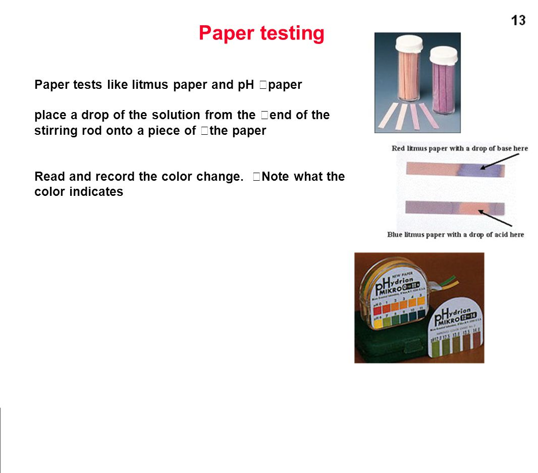 Paper testing Paper tests like litmus paper and pH paper place a drop of the solution from the end of the stirring rod onto a piece of the paper Read and record the color change.