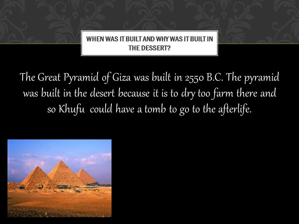 The Great Pyramid of Giza was built in 2550 B.C.