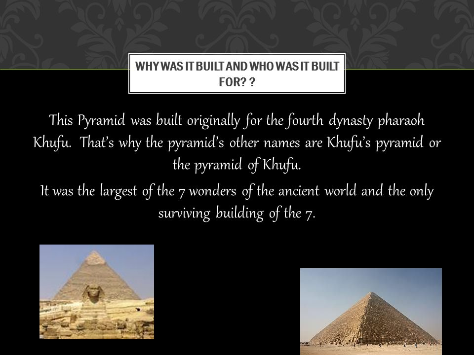 This Pyramid was built originally for the fourth dynasty pharaoh Khufu.