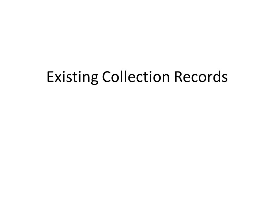 Existing Collection Records
