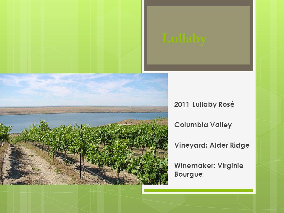 Lullaby 2011 Lullaby Rosé Columbia Valley Vineyard: Alder Ridge Winemaker: Virginie Bourgue