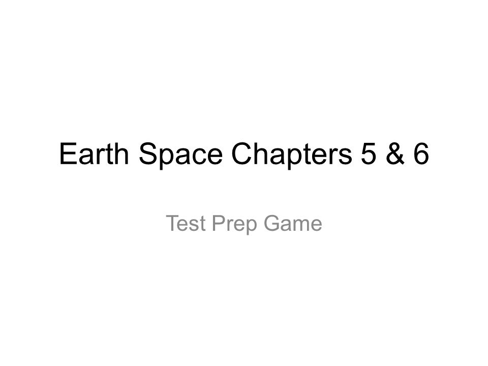 Earth Space Chapters 5 & 6 Test Prep Game