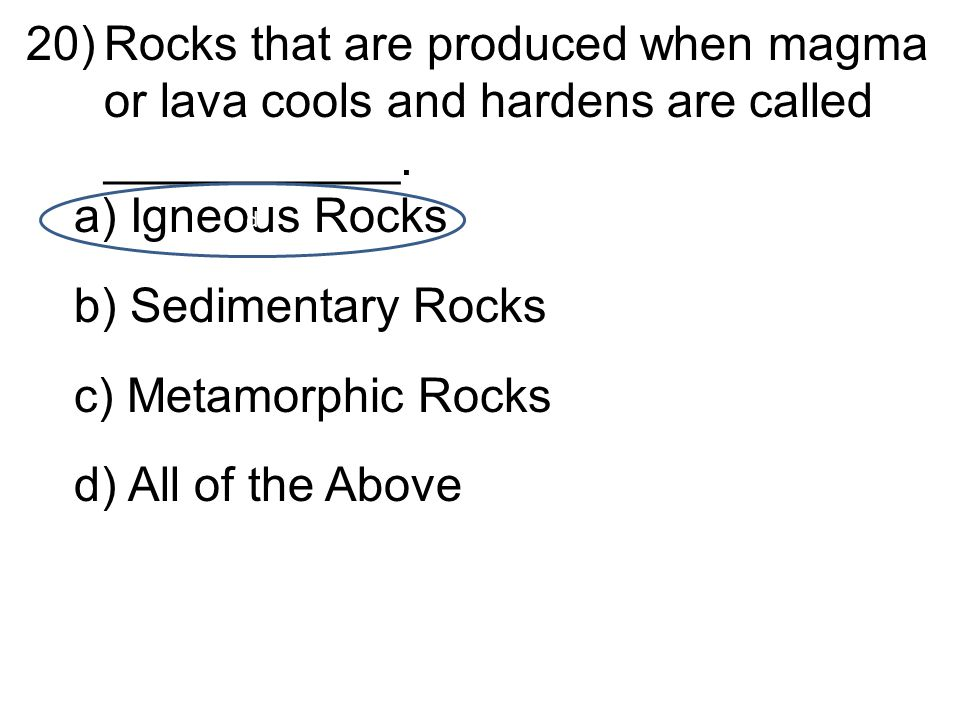 20)Rocks that are produced when magma or lava cools and hardens are called ___________.