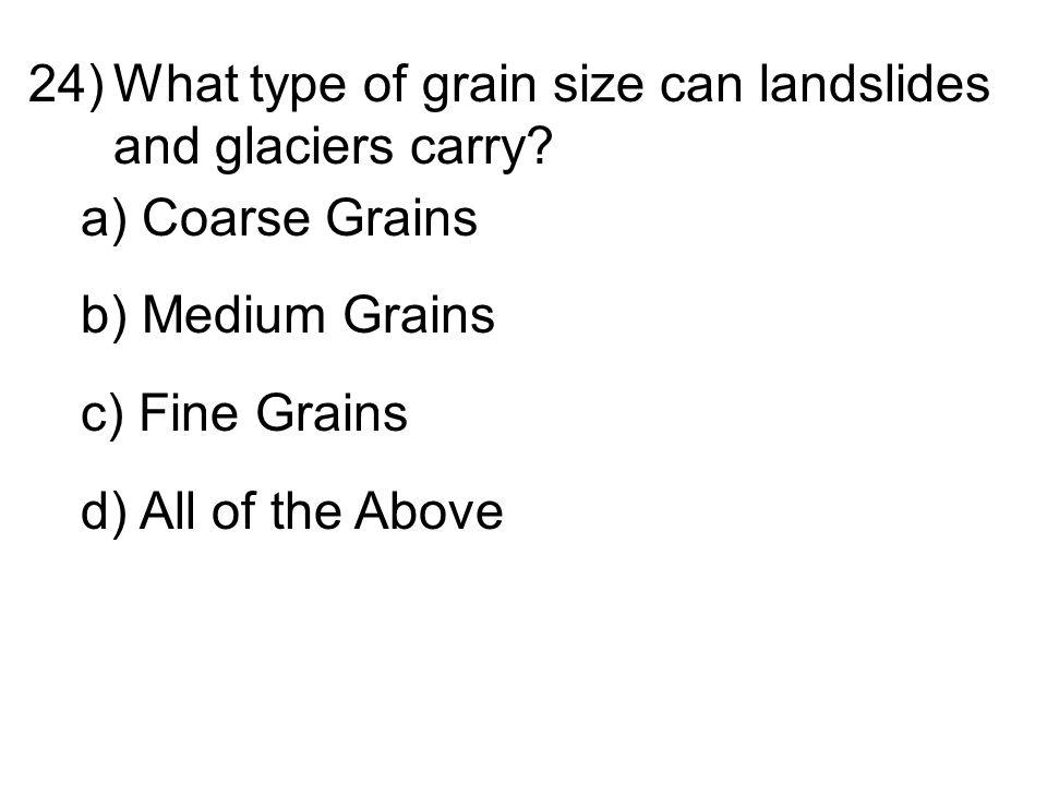 24)What type of grain size can landslides and glaciers carry.