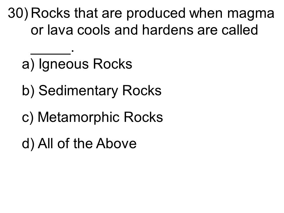 30)Rocks that are produced when magma or lava cools and hardens are called _____.