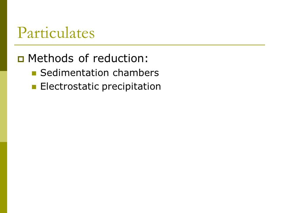 Particulates  Methods of reduction: Sedimentation chambers Electrostatic precipitation
