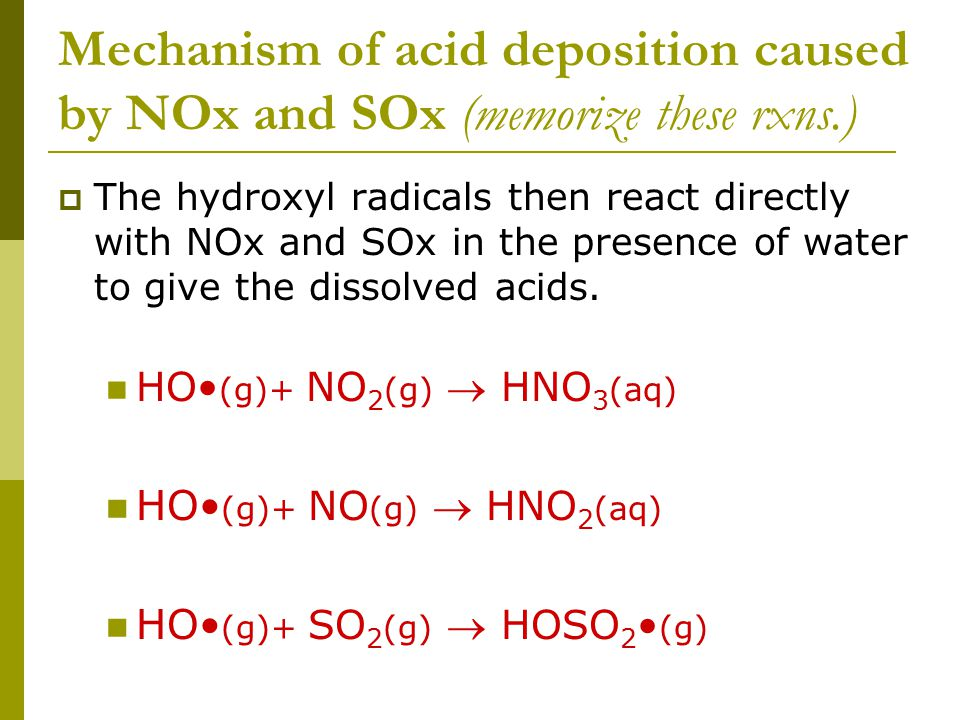 Mechanism of acid deposition caused by NOx and SOx (memorize these rxns.)  The hydroxyl radicals then react directly with NOx and SOx in the presence of water to give the dissolved acids.