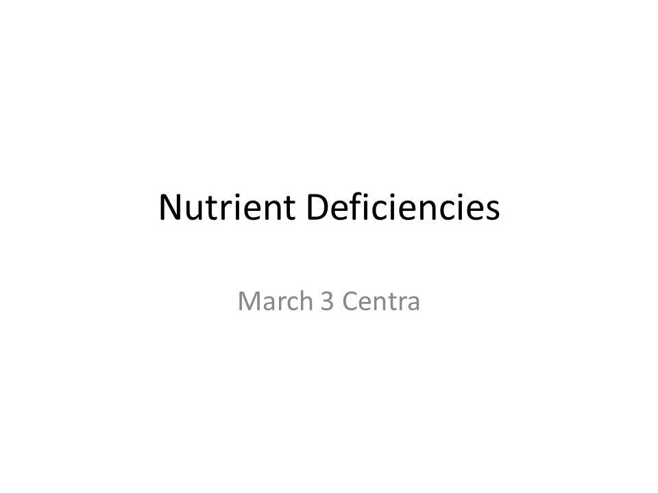 Nutrient Deficiencies March 3 Centra