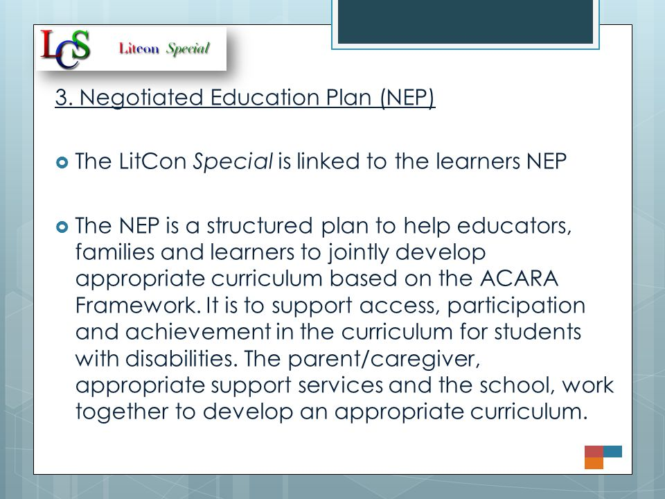 3. Negotiated Education Plan (NEP)  The LitCon Special is linked to the learners NEP  The NEP is a structured plan to help educators, families and l