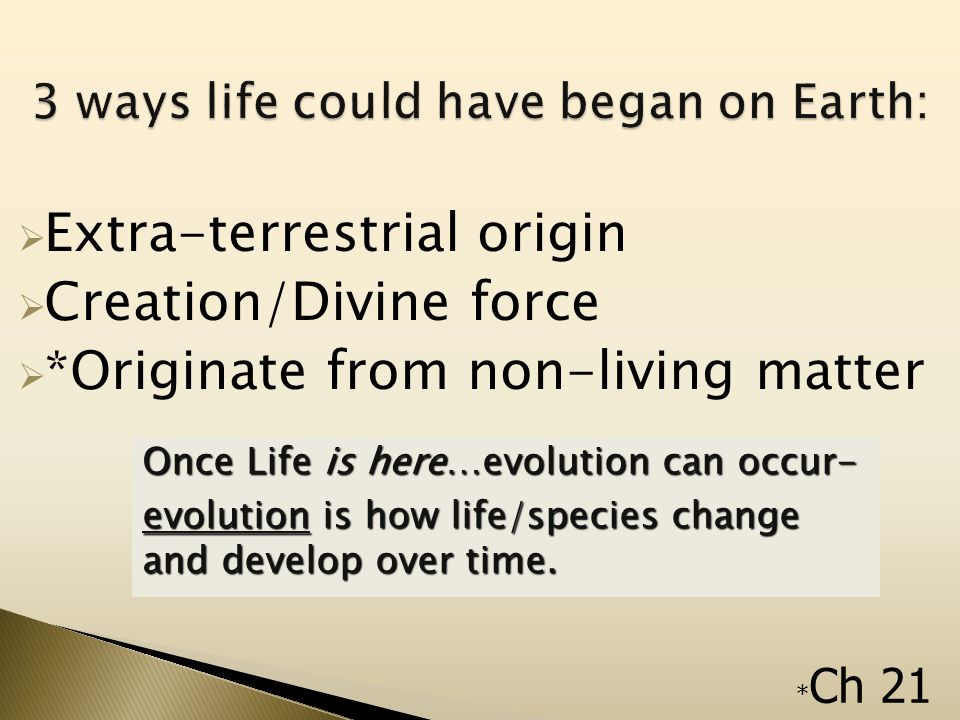  Extra-terrestrial origin  Creation/Divine force  *Originate from non-living matter * Ch 21 IS THIS EVOLUTION.