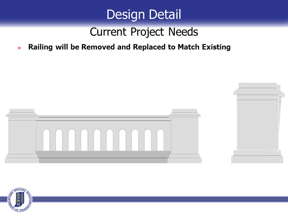Current Project Needs  Railing will be Removed and Replaced to Match Existing Design Detail