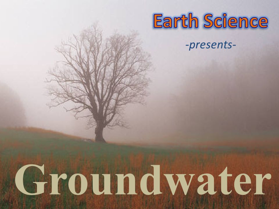 Groundwater -presents-