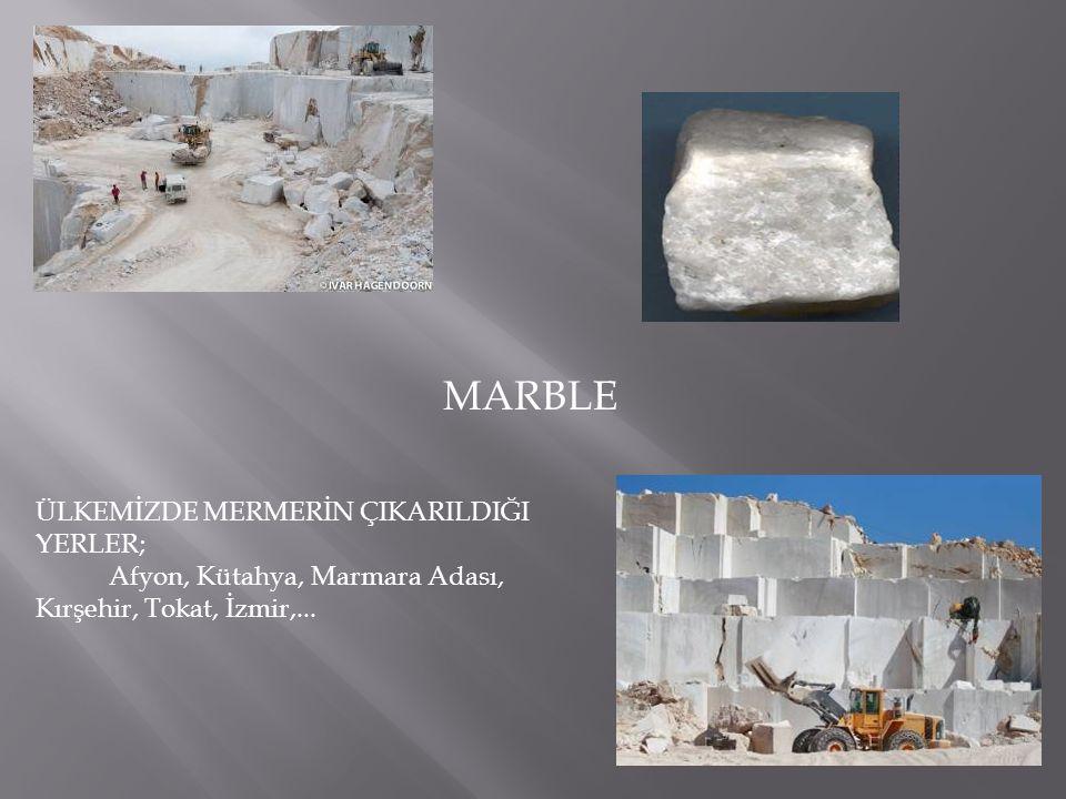 MARBLE ÜLKEMİZDE MERMERİN ÇIKARILDIĞI YERLER; Afyon, Kütahya, Marmara Adası, Kırşehir, Tokat, İzmir,...