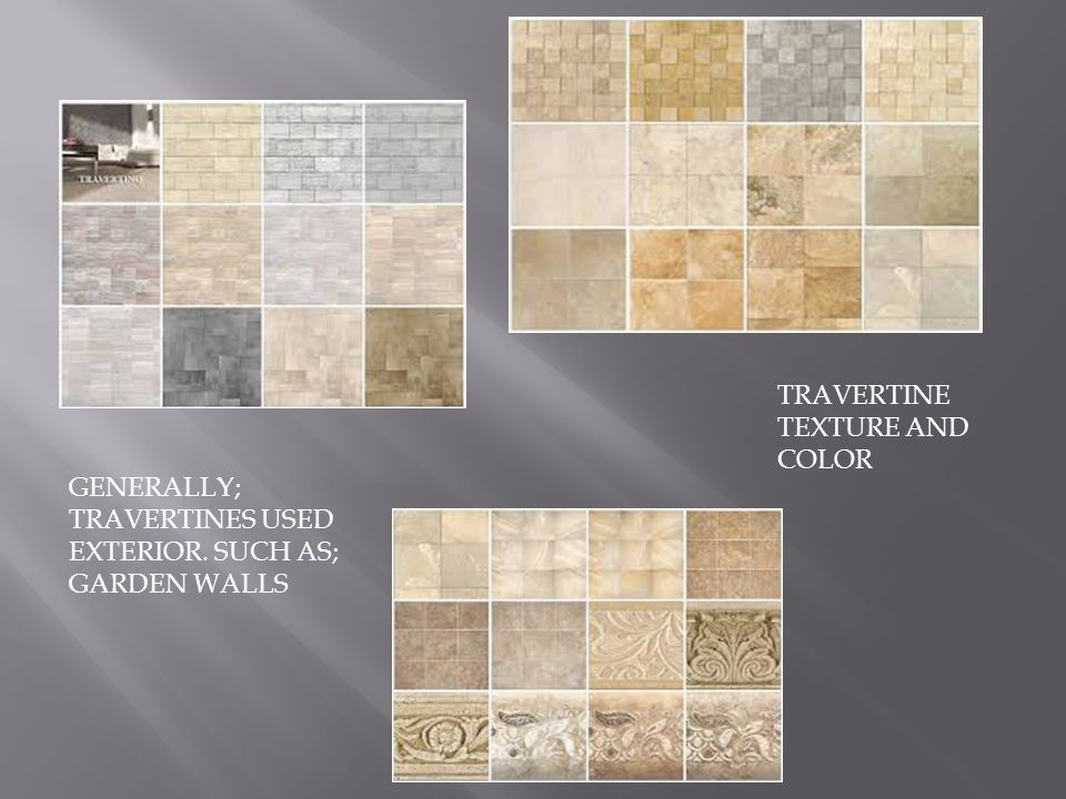 TRAVERTINE TEXTURE AND COLOR GENERALLY; TRAVERTINES USED EXTERIOR. SUCH AS; GARDEN WALLS