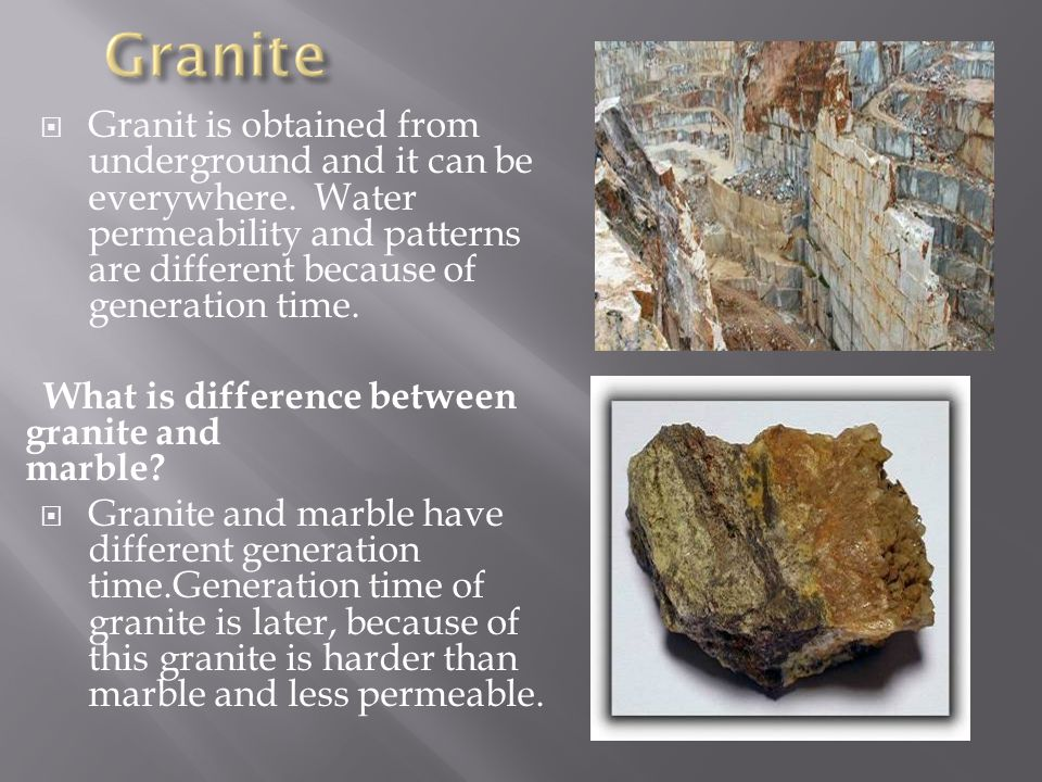  Granit is obtained from underground and it can be everywhere.